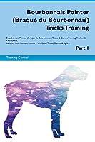 Bourbonnais Pointer (Braque Du Bourbonnais) Tricks Training Bourbonnais Pointer Tricks & Games Training Tracker & Workbook. Includes: Bourbonnais Pointer Multi-Level Tricks, Games & Agility. Part 1