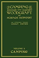 Camping And Woodcraft Volume 1 - The Expanded 1916 Version (Legacy Edition): The Deluxe Masterpiece On Outdoors Living And Wilderness Travel (The Library of American Outdoors Classics)