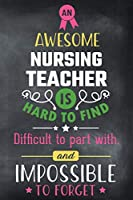 An Awesome Nursing Teacher Is Hard To Find Difficult To Part With and Impossible To Forget: Blank Line Teacher Appreciation Journal / Retirement / Thank You / Year End Gift (6 x 9 - 110 Wide Pages)