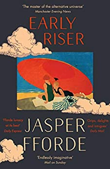 Early Riser: The standalone novel from the Number One bestselling author by [Fforde, Jasper]