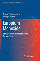 Europium Monoxide: Semiconductor and Ferromagnet for Spintronics (Springer Series in Materials Science)