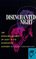 Disenchanted Night: The Industrialization of Light in the Nineteenth Century