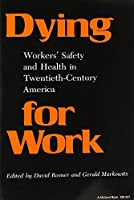 Dying for Work: Workers' Safety and Health in Twentieth-Century America (Interdisciplinary Studies in History)【洋書】 [並行輸入品]