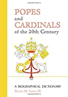 Popes And Cardinals Of The 20th Century: A Biographical Dictionary