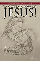 Ya Gotta Know My Jesus!