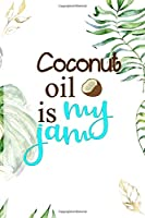 Coconut Oil Is My Jam: Notebook Journal Composition Blank Lined Diary Notepad 120 Pages Paperback White Green Plants Coconut