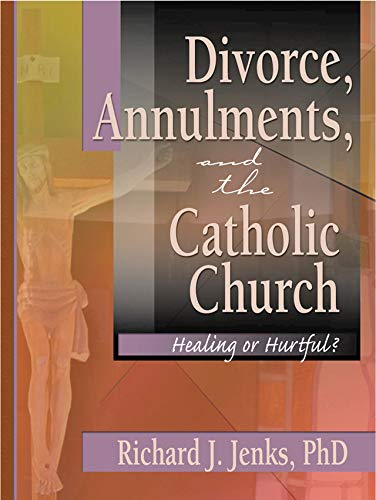 Divorce, Annulments, and the Catholic Church: Healing or Hurtful?: Healing or Hurtful? (Divorce and Remarriage) (English Edition)
