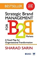 Strategic Brand Management for B2B Markets: A Road Map for Organizational Transformation