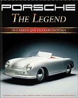 Porsche. The Legend. Os Carros Que Fizeram Historia