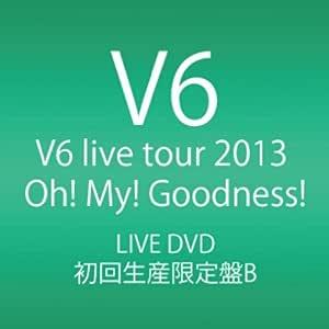 V6 live tour 2013 Oh! My! Goodness! (DVD4枚組) (初回生産限定盤B)