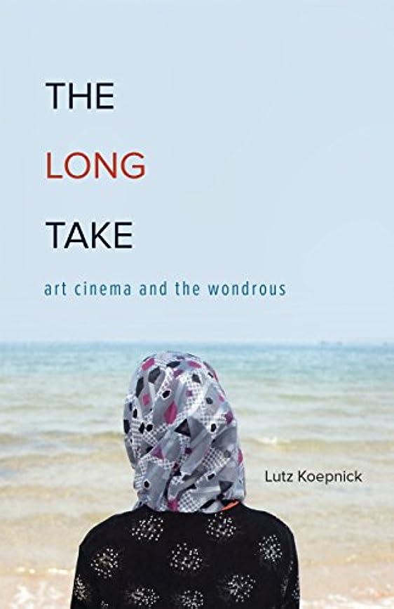 The Long Take: Art Cinema and the Wondrous (English Edition)