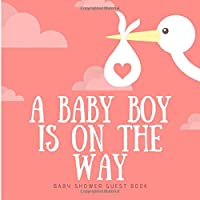 Baby Shower Guest Book ~ A Baby Boy is on the Way: Cute Stork Baby Shower Guest Book | Message Pages for Parents | Wishes for Baby | BONUS Gift Log Pages & Picture / Photo Frames for Memories ~ Unique Keepsake Journal for Celebrating New Born Boy