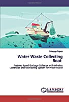 Water Waste Collecting Boat: Arduino Based Garbage Collector with Wireless Controller and Monitoring System for Water Waste
