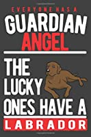EVERYONE HAS A GUARDIAN ANGEL. THE LUCKY ONES HAVE A LABRADOR: Notebook / Journal / Diary, Notebook Writing Journal ,6x9 dimension|120pages