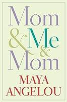 Mom & Me & Mom by Maya Angelou(2013-04-02)