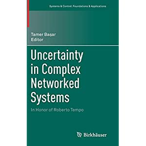 Uncertainty in Complex Networked Systems: In Honor of Roberto Tempo (Systems & Control: Foundations & Applications)