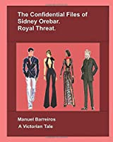 The Confidential Files of Sidney Orebar: Royal Threat: A Victorian Tale.
