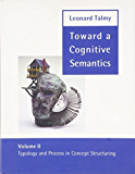 Toward a Cognitive Semantics: Typology and Process in Concept Structuring (Language, Speech, and Communication Book 2) (English Edition)