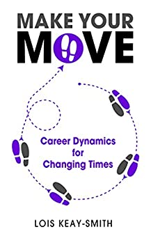Make Your Move: Career Dynamics for Changing Times by [Keay-Smith, Lois]