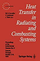 Heat Transfer in Radiating and Combusting Systems: Proceedings of EUROTHERM Seminar No. 17, 8–10 October 1990, Cascais, Portugal (EUROTHERM Seminars)