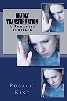 Deadly Transformation: (A ROMANTIC THRILLER SUSPENSE MYSTERY BOOK) by [King, Rosalie]