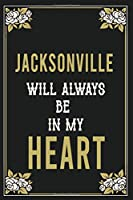 Jacksonville Will Always Be In My Heart  : Lined Writing Notebook Journal For people from Jacksonville , 120 Pages,(6x9), Simple Freen Flower With Black Text ... Women, School Teacher, mom, wife, aunt.