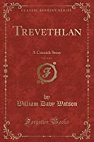 Trevethlan, Vol. 2 of 3: A Cornish Story (Classic Reprint)
