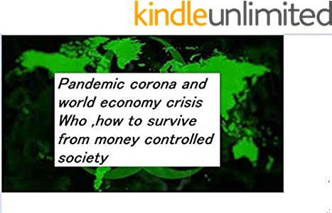 Pandemic corona and world economy crisis?: Who ,how to survive from money controlled society (English Edition)