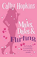Mates, Dates and Flirting: Be Totally Irresistible - Every Girl's Guide! (Mates Dates)