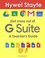 Get more out of G Suite: A Teacher's Guide