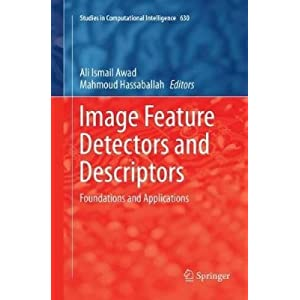Image Feature Detectors and Descriptors: Foundations and Applications (Studies in Computational Intelligence)