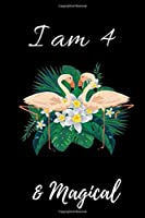 Flamingo Journal I am 4 & Magical!: A Flamingo birthday journal for 4 year old girl gift / Flamingo birthday notebook for 4 year old girls birthday with more artwork inside ... journal, with positive messages for girls
