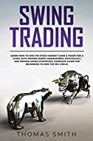 Swing Trading: Learn How to Win the Stock Market Game & Trade for a Living with proper Money Management, Psychology, and proven Swing Strategies. Complete Guide for Beginners to join the 10% Circle
