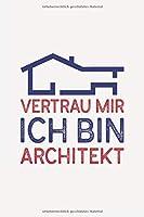 Vertrau mir ich bin ARCHITEKT: Architekt Geschenk I Schoen liniertes Taschenbuch Notizbuch oder Journal