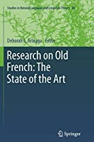 Research on Old French: The State of the Art (Studies in Natural Language and Linguistic Theory)