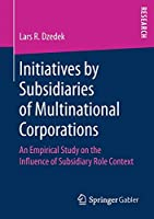 Initiatives by Subsidiaries of Multinational Corporations: An Empirical Study on the Influence of Subsidiary Role Context