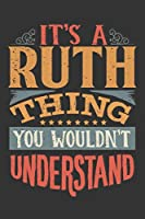 Its A Ruth Thing You Wouldnt Understand: Ruth Diary Planner Notebook Journal 6x9 Personalized Customized Gift For Someones Surname Or First Name is Ruth