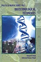 Biotechnological Techniques: Practical Manual, Bio-Science Practical Series (Volume - 1)