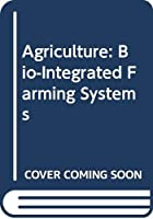 Agriculture: Bio-Integrated Farming Systems