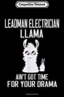 Composition Notebook: Leadman Electrician Llama Ain't Got Time For Your Drama  Journal/Notebook Blank Lined Ruled 6x9 100 Pages