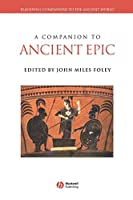 A Companion to Ancient Epic (Blackwell Companions to the Ancient World)