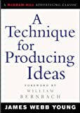 A Technique for Producing Ideas (McGraw-Hill Advertising Classic) by Young James (2003) Paperback