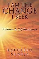 I Am The Change I Seek: A Primer In Self Realization