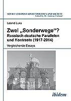 """Zwei """"Sonderwege""""? Russisch-deutsche Parallelen und Kontraste (1917-2014): Vergleichende Essays"""