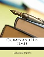 Crumbs and His Times