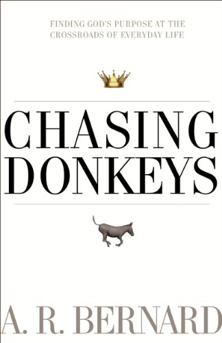 Chasing Donkeys: Finding God's Purpose at the Crossroads of Everyday Life