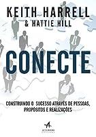 Conecte. Construindo o Sucesso Através de Pessoas, Propósitos e Realizações