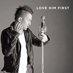 LOVE HIM FIRST