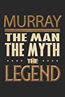 Murray The Man The Myth The Legend: Murray Notebook Journal 6x9 Personalized Customized Gift For Someones Surname Or First Name is Murray