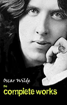 Oscar Wilde: The Complete Works by [Wilde, Oscar]